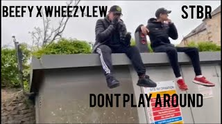 Beefy X Wheezylew Dont Play Around (Offical Music Video)