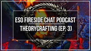 ESO Fireside Chat Podcast - Theorycrafting - Ep. 3