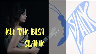 Ku Tak Bisa Slank ( Tami Aulia Cover ) Lirik