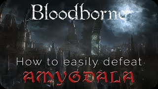 Bloodborne: How to easily defeat Amygdala