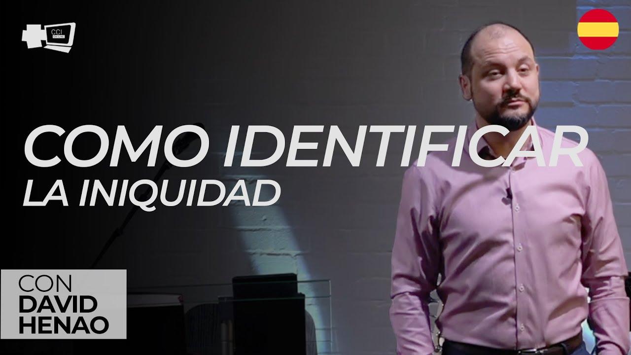 Cómo Identificar la Iniquidad (David Henao)