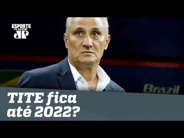 TITE vai FICAR na SELEÇÃO até 2022?