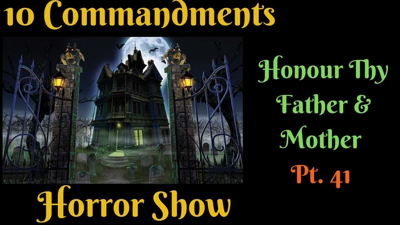 TEN COMMANDMENTS: HONOUR THY FATHER AND THY MOTHER PT. 41 (HORROR SHOW)