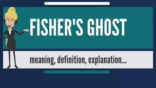 What is FISHER'S GHOST? What does FISHER'S GHOST mean? FISHER'S GHOST meaning & explanation