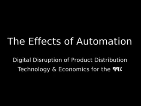 """Effects of Automation - """"The Digital Disruption - """"Technology & Economics for the 99%,"""""""