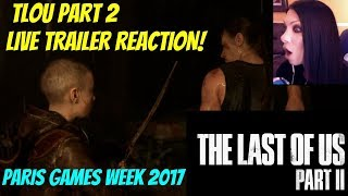 THE LAST OF US PART II TRAILER REVEAL - LIVE REACTION! - PARIS GAMES WEEK 2017