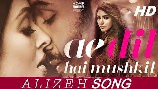 ALIZEH SONG | Arijit Singh | Ae Dil Hai Mushkil | PRITAM | Ranbir, Anushka, Aishwarya |  KARAN JOHAR