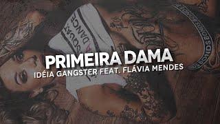 Ideia Gangster - Primeira Dama ♪♫ Part Flavia Mendes (Nova 2014 + Download)