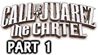 Call Of Juarez: The Cartel Walkthrough Part 1 - Xbox 360 Gameplay With Live Commentary