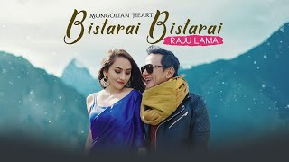 BISTARAI BISTARAI | RAJU LAMA | MONGOLIAN HEART | NEW MUSIC VIDEO |