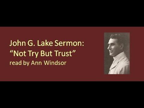 "Sermon reading: ""Not Try But Trust"" by John G  Lake"