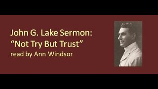"Sermon reading: ""Not Try But Trust"" by John G  Lake"