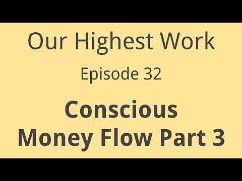 Episode 32 ~ Conscious Money Flow Part 3 ~ Spending, Investing, Giving