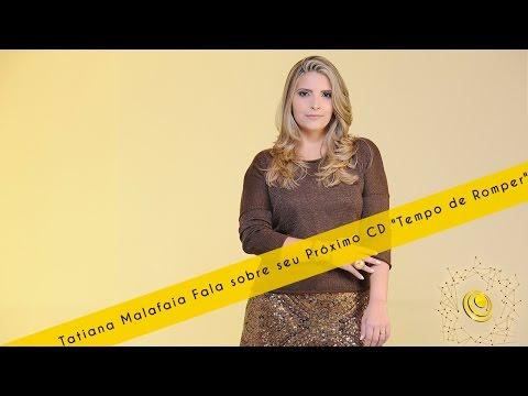 Tatiana Malafaia Fala sobre seu Próximo CD