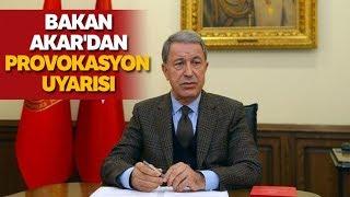 Milli Savunma Bakanı Hulusi Akar'dan Provokasyon Uyarısı!