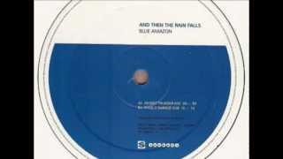 Blue Amazon- And Then The Rain Falls (Angel Moraes Garage Dub)