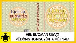 Vén Bức Màn Bí Mật Về Dòng Họ Nguyễn Tại Việt Nam