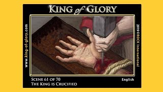 KING of GLORY ~ Scene 61 of 70 ~ The King is Crucified