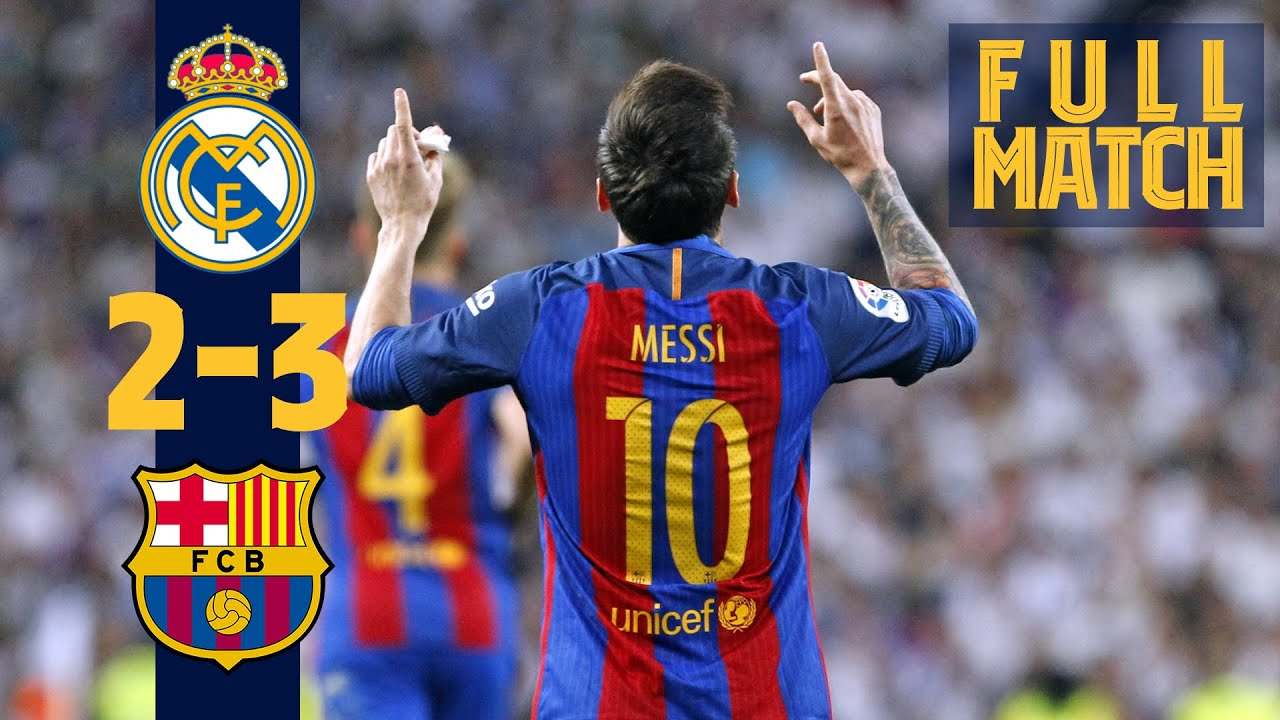 Full Match Real Madrid 2 3 Baru00e7a 2017 Messi Grabs Dramatic Late Win In Elclu00e1sico Youtube
