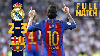 Full Match: Real Madrid 2 - 3 Barça 2017 Messi Grabs Dramatic Late Win In #elclásico!!