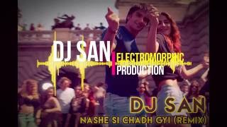 Nashe si chadh gyi remix DJ SaN