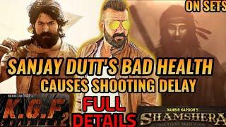 KGF CHAPTER 2 SHOOT | RANBIR KAPOOR'S SHAMSHERA SHOOT | SANJAY DUTT'S BAD HEALTH | FULL DETAILS