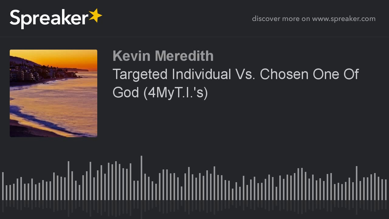 Targeted Individual Vs  Chosen One Of God (4MyT I 's) (made with Spreaker)