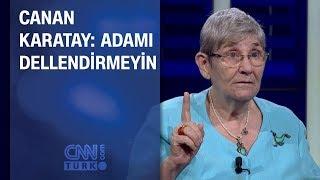 Canan Karatay'ı kızdıran açıklama: Adamı dellendirmeyin!