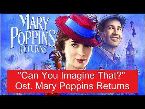 "Ost. Mary Poppins Returns Movie - ""Can You Imagine That?"" ( Lyrics ) | Soundtrack Lirik Lagu"