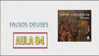 Falsos deuses - Aula 04