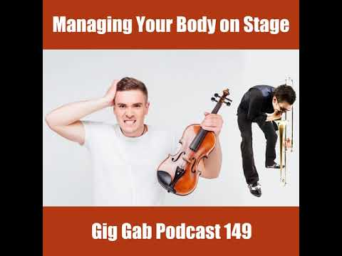 Managing Your Body on Stage – Gig Gab Podcast 149