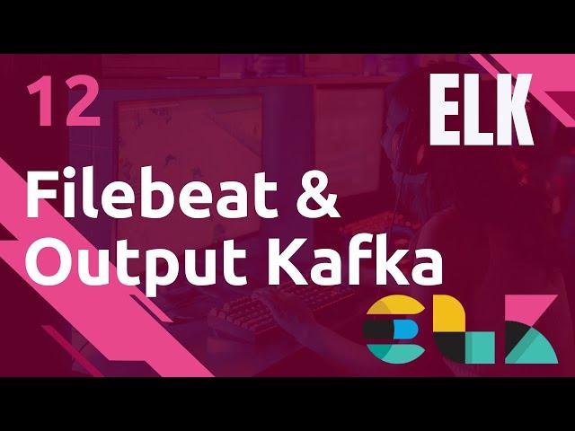ELK - 12. FILEBEAT : OUTPUT VERS KAFKA
