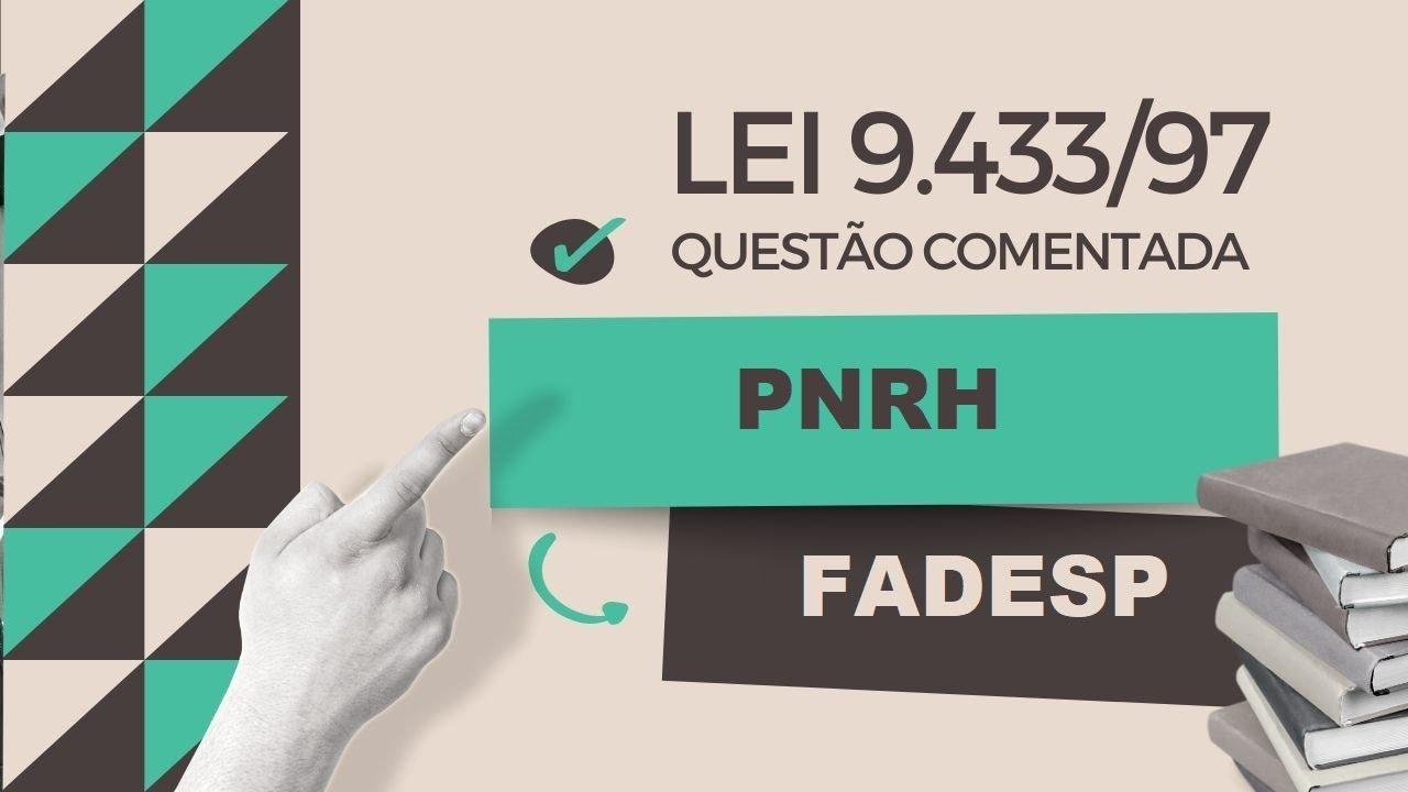 Questão Comentada da Lei 9.433/97 - FADESP