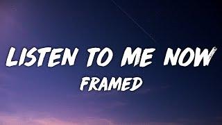"""framed - Listen To Me Now (Lyrics) """"listen to me now tiktok remix"""""""