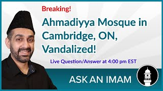 Ahmadiyya Mosque in Cambridge, ON, Vandalized | Islamophobia | Ask An Imam