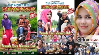 Video Film Comedy Aceh EUMPANG BREUH ( Pemuda Kaca Minyeuk Oek ) Full Movie HD Quality2016 download MP3, 3GP, MP4, WEBM, AVI, FLV Oktober 2018