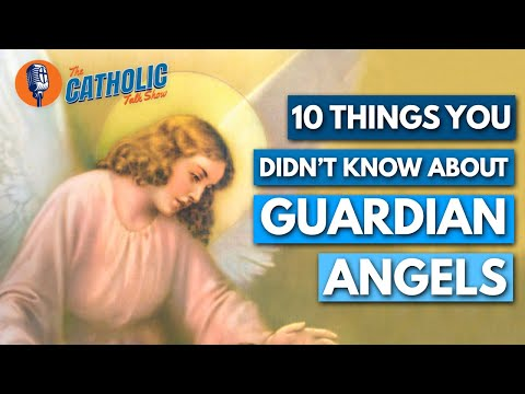 10 Things You Didn't Know About Guardian Angels | The Catholic Talk Show