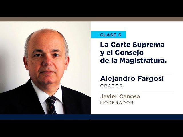 Corte Suprema y Consejo de la Magistratura - Alejandro Fargosi | Hablemos de Justicia - Clase 6