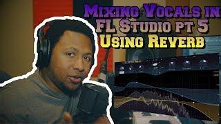 Mixing Vocals in FL Studio 2018 pt.5 Using Reverb