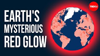 Earth's mysterious red glow, explained - Zoe Pierrat
