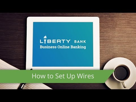 Liberty Bank Online Banking - Initiate and approve Wire Transfers