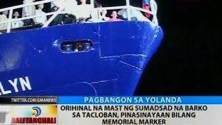 BT: Orihinal Na Mast Ng Sumadsad Na Barko Sa Tacloban, Pinasinayaan Bilang Memorial Marker