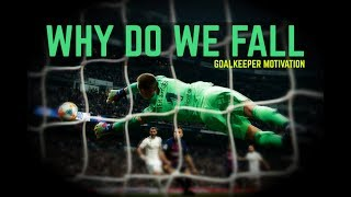 WHY DO WE FALL - Goalkeeper Motivation