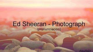 Ed Sherran  Photograph Pronunciación