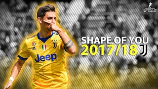 Paulo DYBALA 201718  Shape of You  Amazing Skills  Goals 2018  HD 1080p