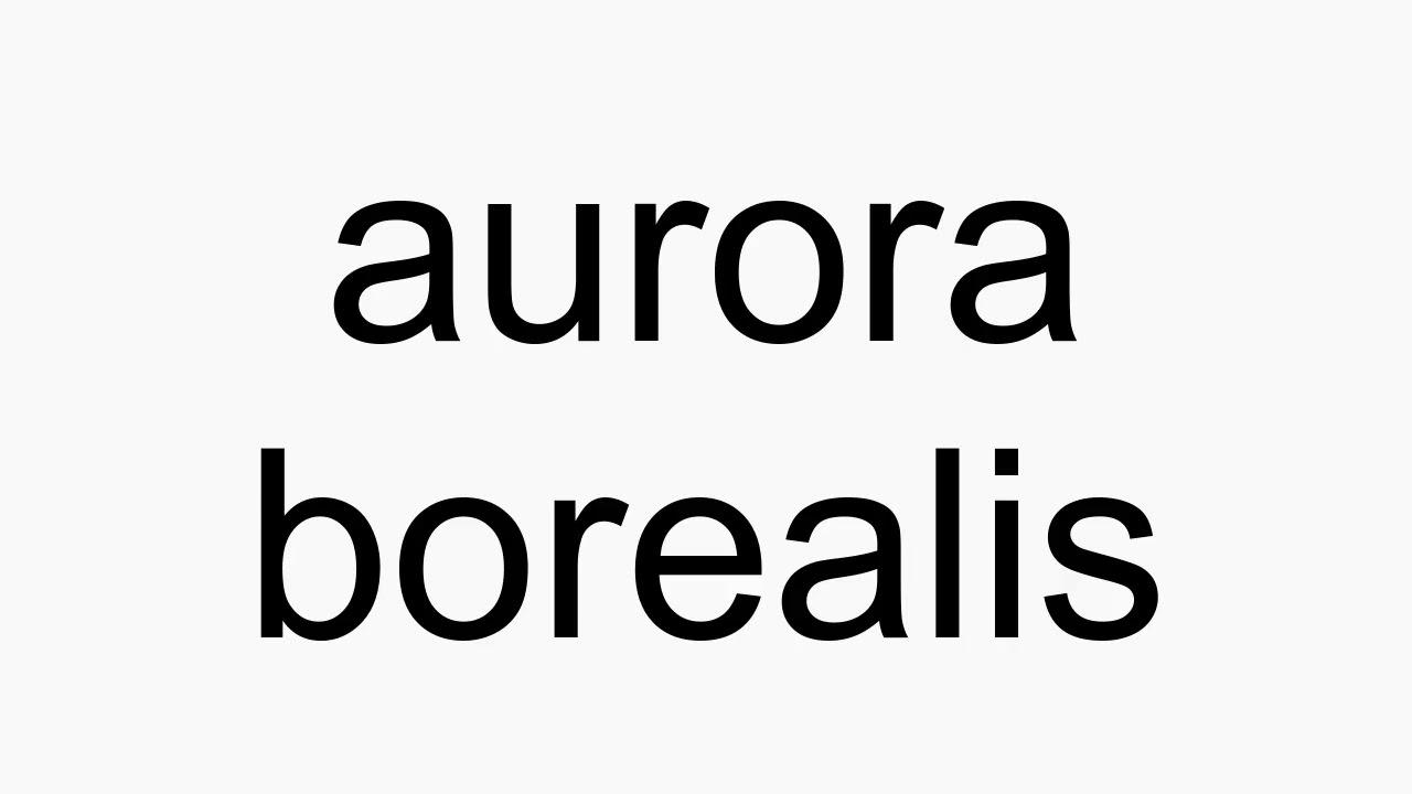 How to pronounce aurora borealis