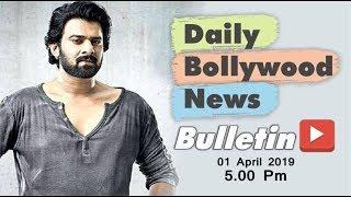 Latest Hindi Entertainment News From Bollywood | Prabhas | 01 April 2019 | 05:00 PM