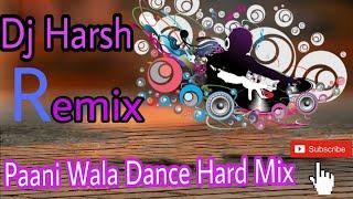 Paani Wala Dance Hard Mix By Dj Harsh Dj Dk Raja Style Mix