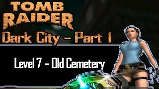 [TRLE] Tomb Raider: Dark City Part 1 - Old Cemetery | Level 7