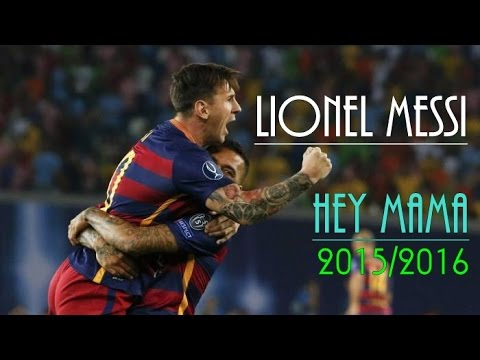 Lionel Messi ● Hey Mama - Best Skills & Goals 2015/2016